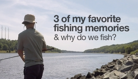3 favorite fishing moments_why do we fish